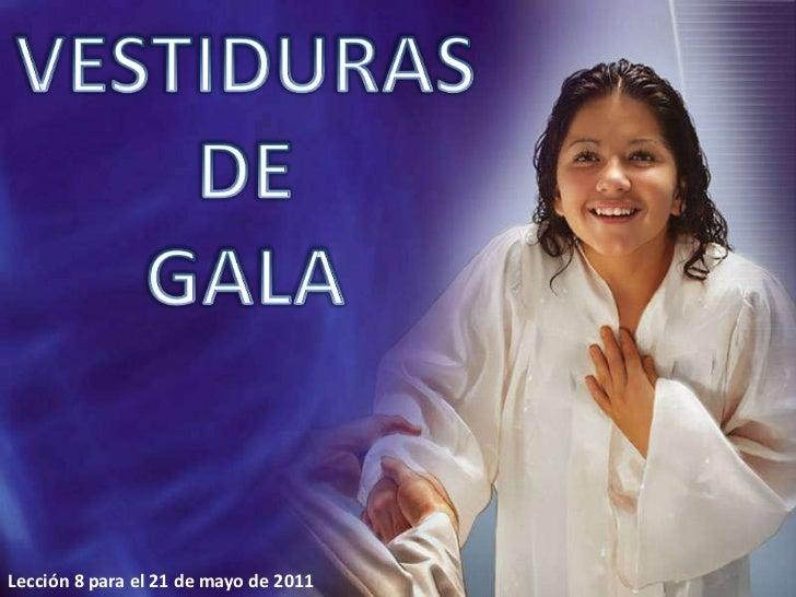 VESTIDURAS<br />DE<br />GALA<br />Lección 8 para el 21 de mayo de 2011<br />
