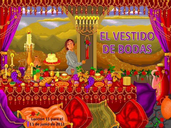 Lección 11 para el 11 de junio de 2011 EL VESTIDO DE BODAS