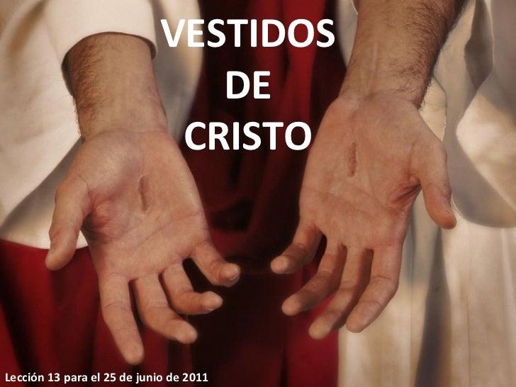 Lección 13 para el 25 de junio de 2011 VESTIDOS DE CRISTO