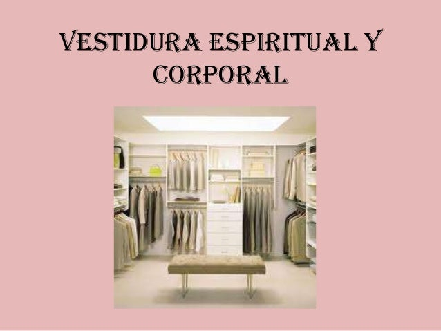 Vestidura Espiritual y Corporal