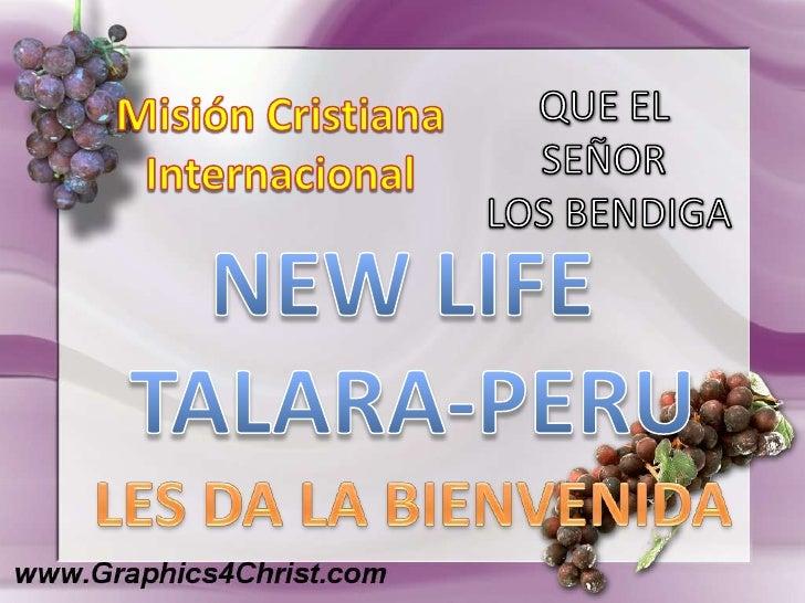 QUE EL <br />SEÑOR <br />LOS BENDIGA<br />Misión CristianaInternacional<br />NEW LIFE <br />TALARA-PERU<br />LES DA LA BIE...