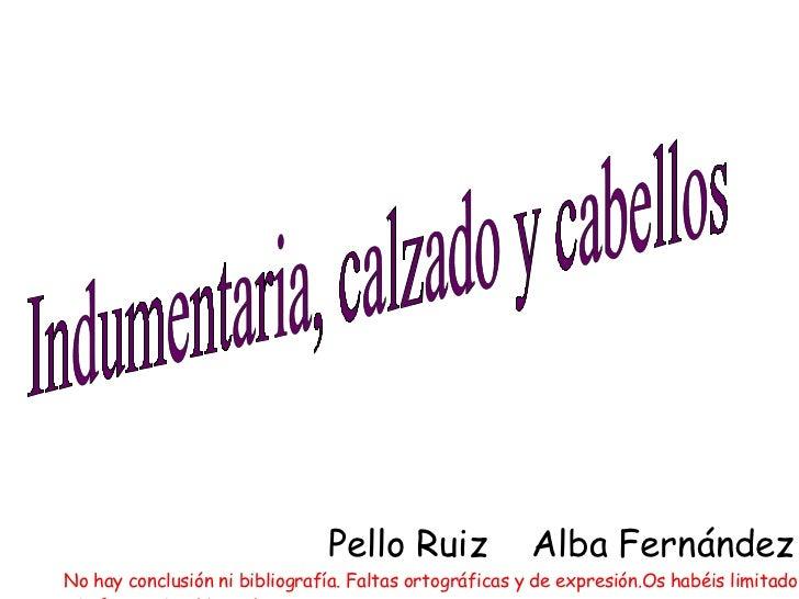 Pello Ruiz  Alba Fernández No hay conclusión ni bibliografía. Faltas ortográficas y de expresión.Os habéis limitado a mis ...