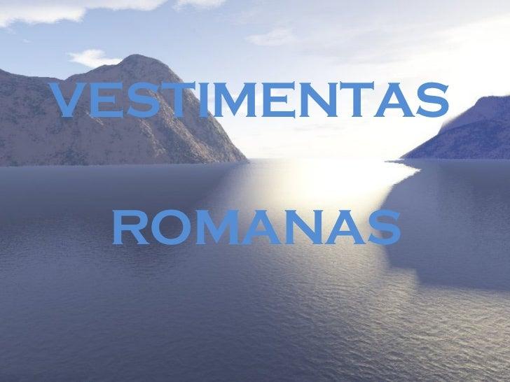 <ul><li>VESTIMENTAS  </li></ul><ul><li>ROMANAS </li></ul>