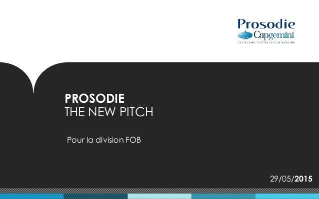 PROSODIE THE NEW PITCH Pour la division FOB 29/05/2015