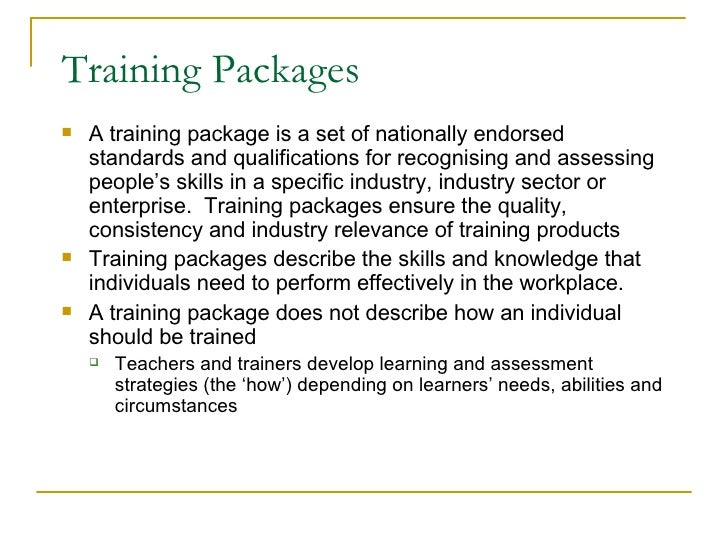 Training Packages <ul><li>A training package is a set of nationally endorsed standards and qualifications for recognising ...