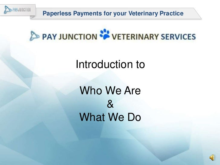 Paperless Payments for your Veterinary Practice          Introduction to            Who We Are                 &          ...
