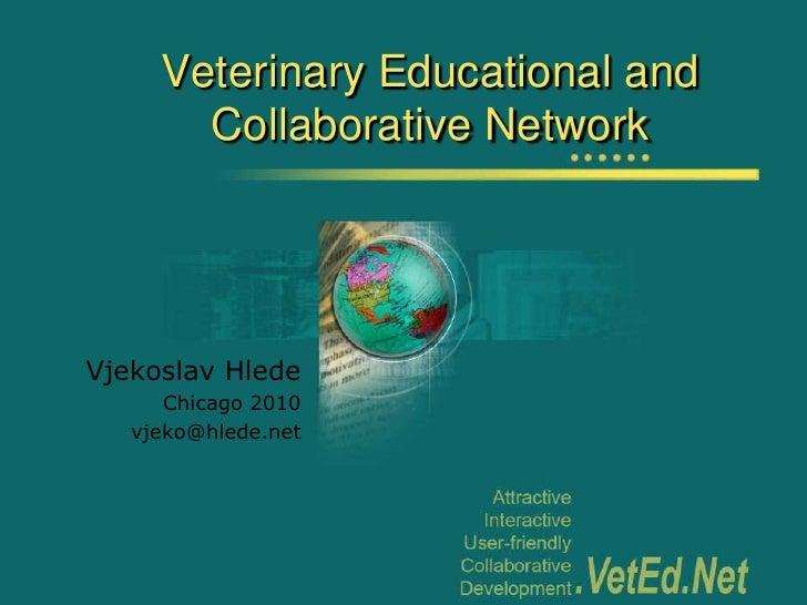 Veterinary Educational and       Collaborative NetworkVjekoslav Hlede      Chicago 2010   vjeko@hlede.net