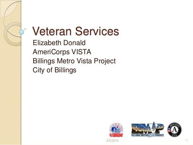 Veteran Services Elizabeth Donald AmeriCorps VISTA Billings Metro Vista Project City of Billings  3/5/2014  1