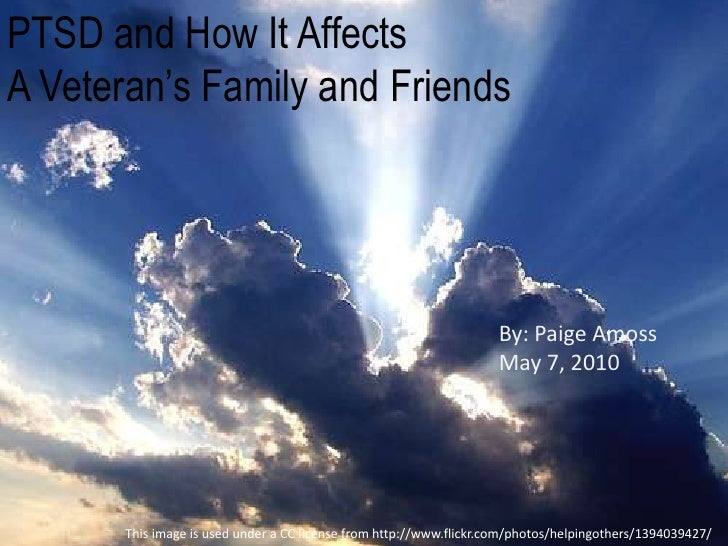 PTSD and How It AffectsA Veteran's Family and Friends<br />By: Paige Amoss<br />May 7, 2010<br />This image is used under ...
