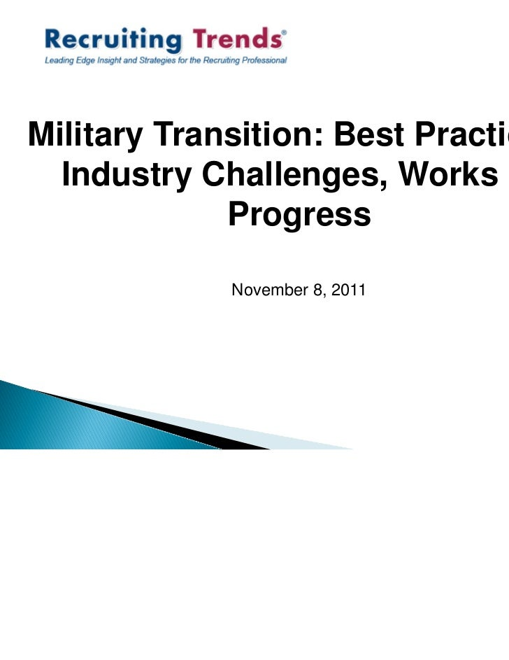 Military Transition: Best Practices,  Industry Challenges, Works in             Progress             November 8, 2011     ...