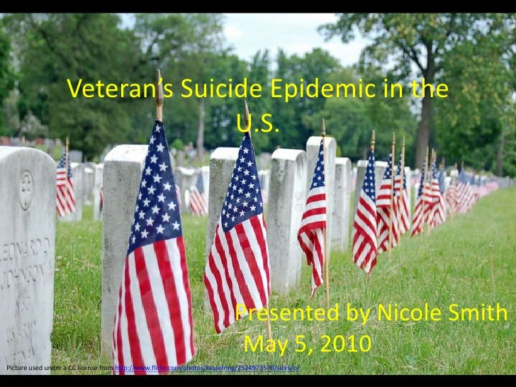 Veteran's Suicide Epidemic in the U.S.<br />                      Presented by Nicole Smith<br />May 5, 2010 <br />Picture...