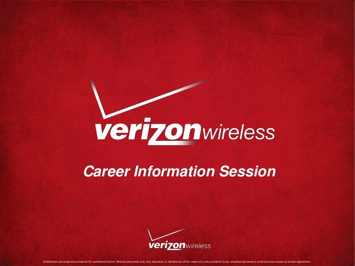 Career Information SessionConfidential and proprietary material for authorized Verizon Wireless personnel only. Use, discl...