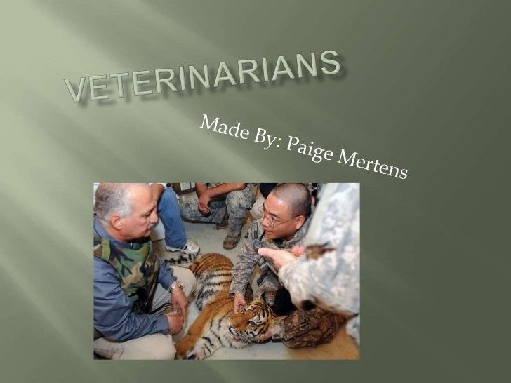 Veterinarians<br />Made By: Paige Mertens <br />