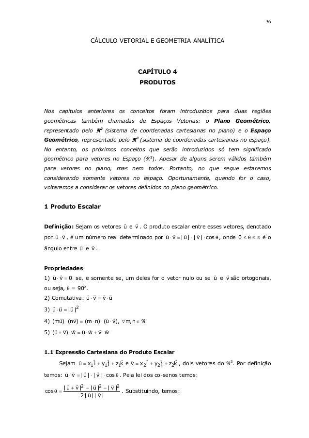 36  CÁLCULO VETORIAL E GEOMETRIA ANALÍTICA  CAPÍTULO 4 PRODUTOS  Nos  capítulos  anteriores  geométricas também  os  conce...