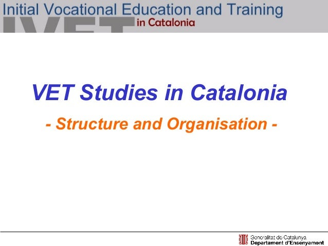 VET Studies in Catalonia- Structure and Organisation -