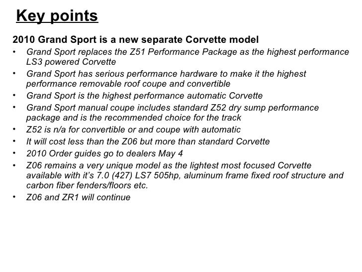 Key points <ul><li>2010 Grand Sport is a new separate Corvette model </li></ul><ul><li>Grand Sport replaces the Z51 Perfor...