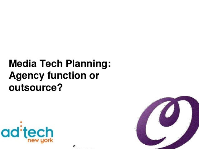 Media Tech Planning:Agency function oroutsource?            ©