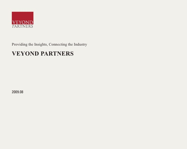 Providing the Insights, Connecting the Industry  VEYOND PARTNERS     2009.08