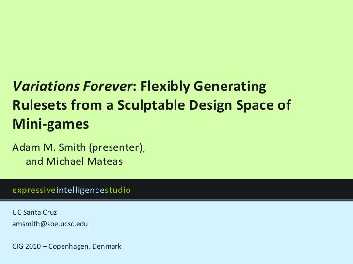 Variations Forever: Flexibly Generating Rulesets from a Sculptable Design Space of Mini-games<br />amsmith@soe.ucsc.edu<br...