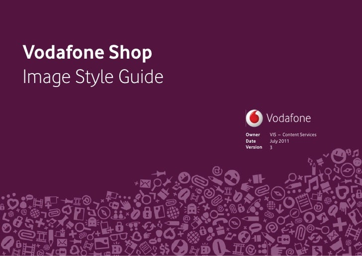 Vodafone ShopImage Style Guide                    Owner     VIS – Content Services                    Date      July 2011 ...