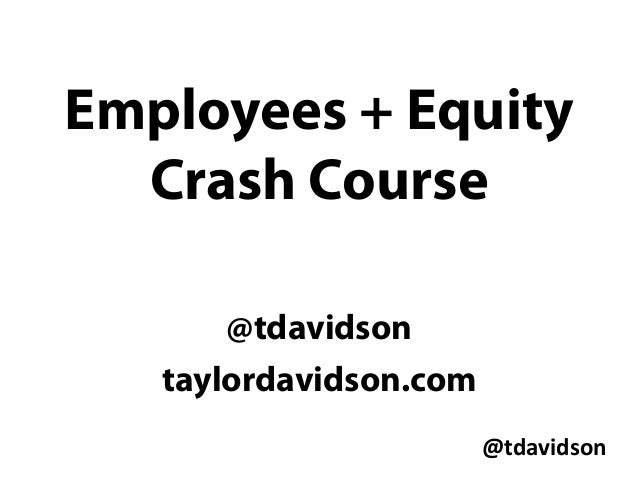 @tdavidson	    Employees + Equity Crash Course @tdavidson taylordavidson.com