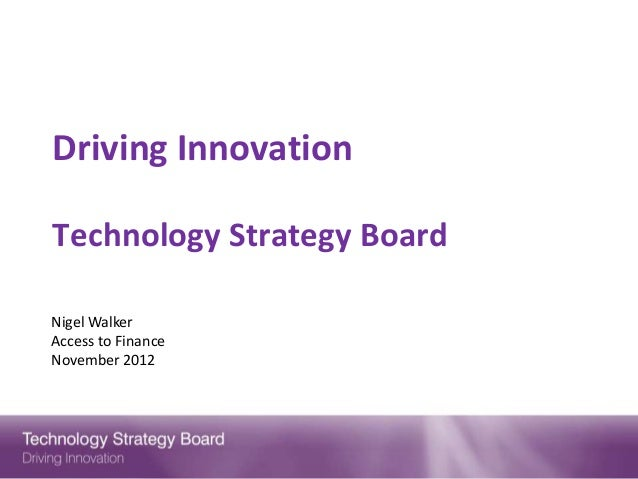 Driving InnovationTechnology Strategy BoardNigel WalkerAccess to FinanceNovember 2012