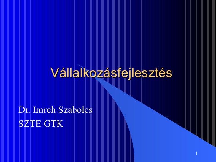 Vállalkozásfejlesztés Dr. Imreh Szabolcs SZTE GTK