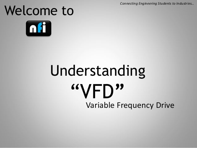 """Welcome to  Connecting Engineering Students to Industries…  nfi Understanding  """"VFD"""" Variable Frequency Drive"""