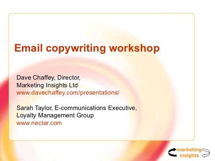 Email copywriting workshop Dave Chaffey, Director,  Marketing Insights Ltd www.davechaffey.com/presentations/   Sarah Tayl...