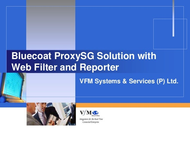 Vfm bluecoat proxy sg solution with web filter and reporter