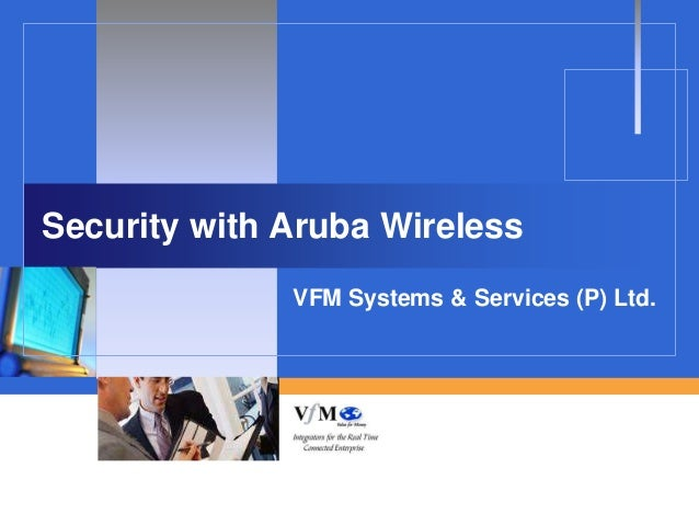 Security with Aruba Wireless              VFM Systems & Services (P) Ltd.