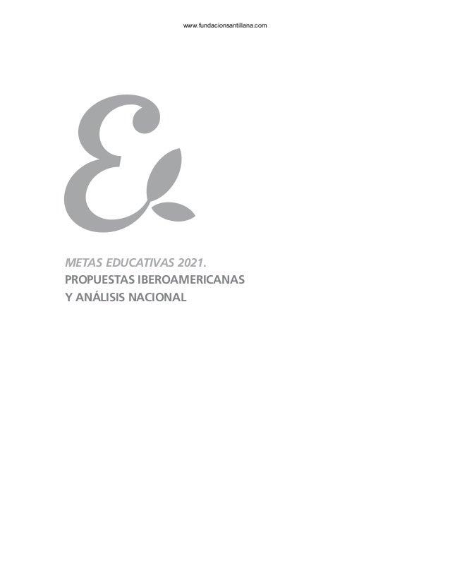 METAS EDUCATIVAS 2021. PROPUESTAS IBEROAMERICANAS Y ANÁLISIS NACIONAL www.fundacionsantillana.com
