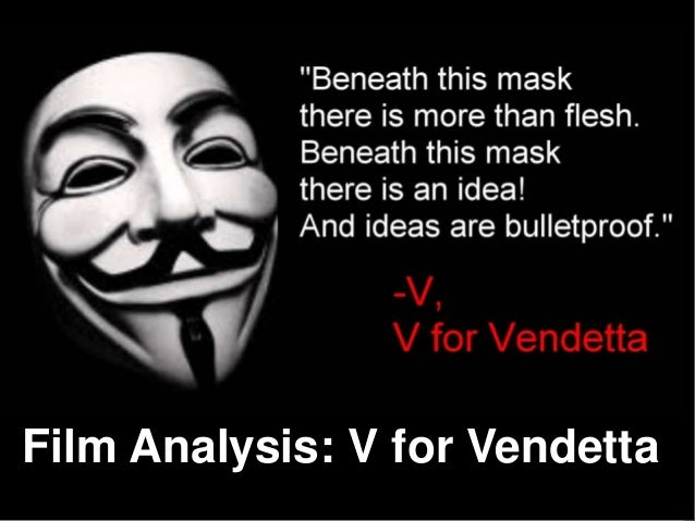 v for vendetta critical essay 02-07-2015 1 analyse how a conflict was used to explore a theme in the visual text(s) the conflict in the film v for vendetta directed by james mcteigue is used to help the audience explore the theme of the power of ideas james mcteigue used the conflict of v against the totalitarian government using his terrorist.