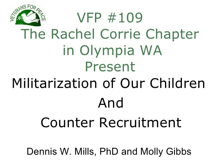 VFP #109  The Rachel Corrie Chapter          in Olympia WA             Present Militarization of Our Children             ...