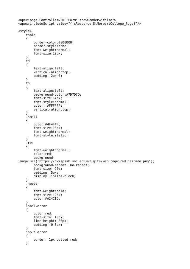 "<apex:page Controller=""RFIForm"" showHeader=""false""> <apex:includeScript value=""{!$Resource.StNorbertCollege_logo}""/> <styl..."