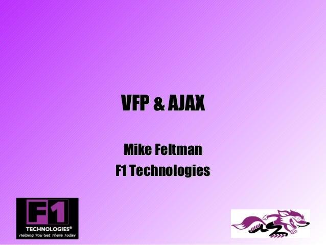 VFP & AJAX Mike FeltmanF1 Technologies