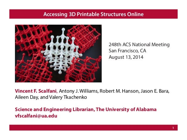 1 Accessing 3D Printable Structures Online Vincent F. Scalfani, Antony J. Williams, Robert M. Hanson, Jason E. Bara, Ailee...