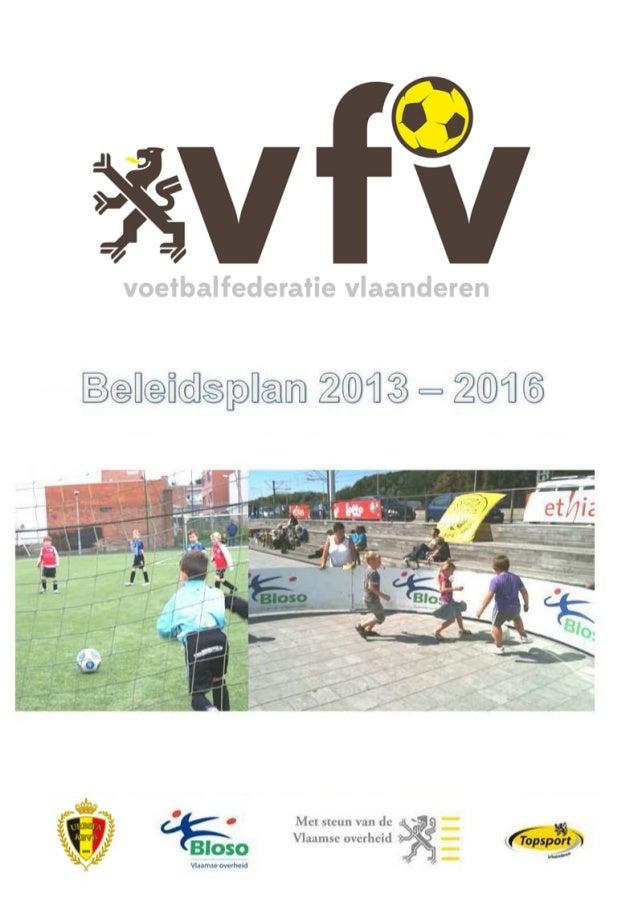 Inhoudstafel VFV beleidsplan 2013-2016 : versie 1 september 2012 2 Inhoudstafel Woord van de voorzitter 3 Voorwoord 4 Dank...