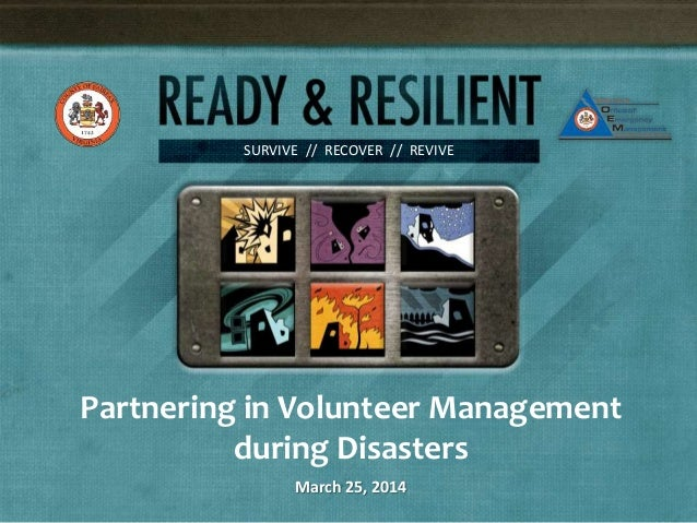 SURVIVE // RECOVER // REVIVE Partnering in Volunteer Management during Disasters March 25, 2014
