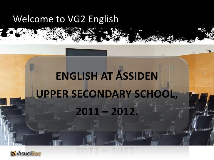 Welcome to VG2 English<br />ENGLISH AT ÅSSIDEN<br />UPPER SECONDARY SCHOOL,<br />2011 – 2012.<br />