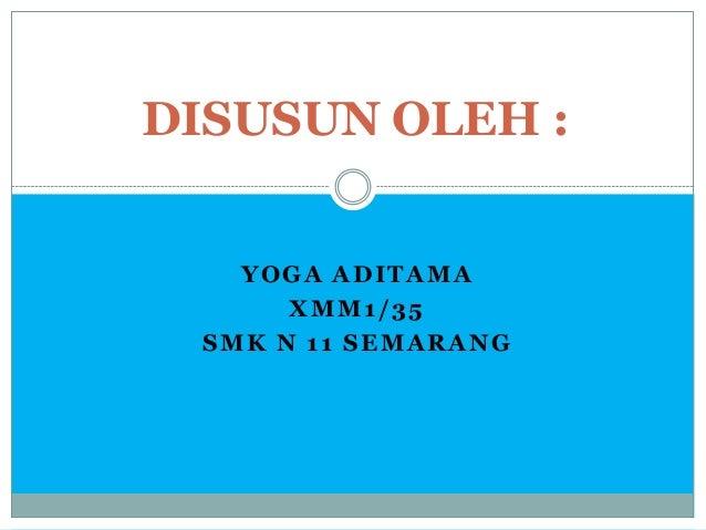 YOGA ADITAMA XMM1/35 SMK N 11 SEMARANG DISUSUN OLEH :