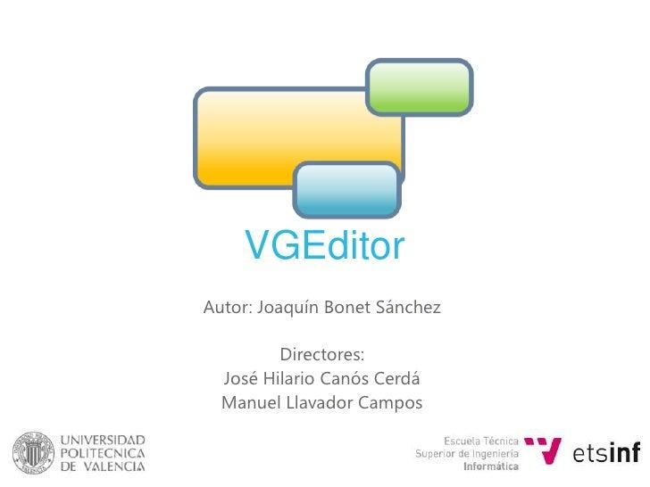 VGEditor<br />Autor: Joaquín Bonet Sánchez<br />Directores:<br />José Hilario CanósCerdá<br />Manuel Llavador Campos<br />