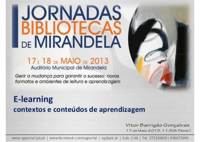 E‐learningcontextoseconteúdosdeaprendizagemwww.vgportal.ipb.pt | www.facebook.com/vgportal | vg@ipb.pt | Gab. 2.46 | T...