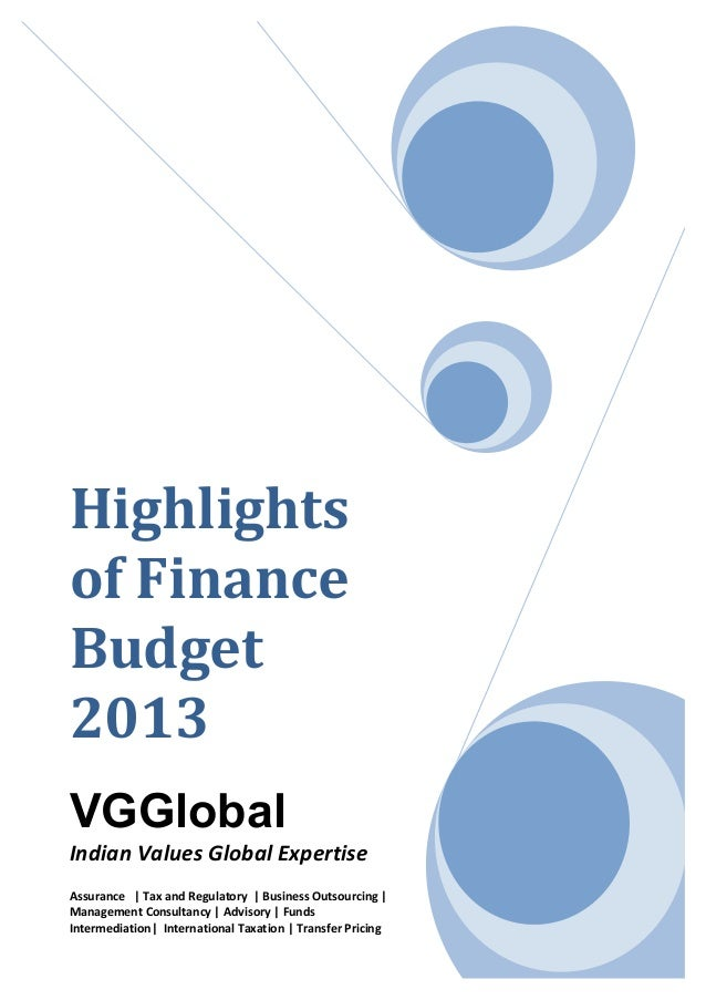 Highlightsof FinanceBudget2013VGGlobalIndian Values Global ExpertiseAssurance | Tax and Regulatory | Business Outsourcing ...