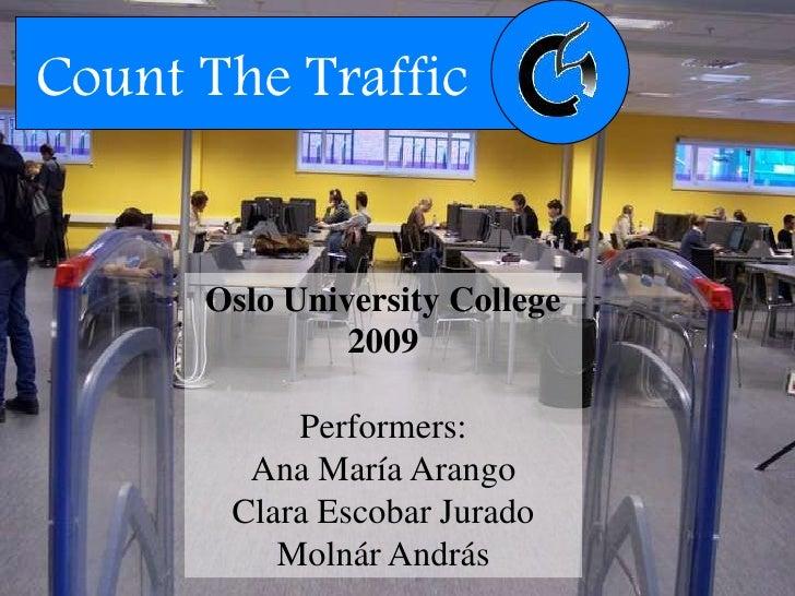 Count The Traffic         Oslo University College                2009             Performers:         Ana María Arango    ...