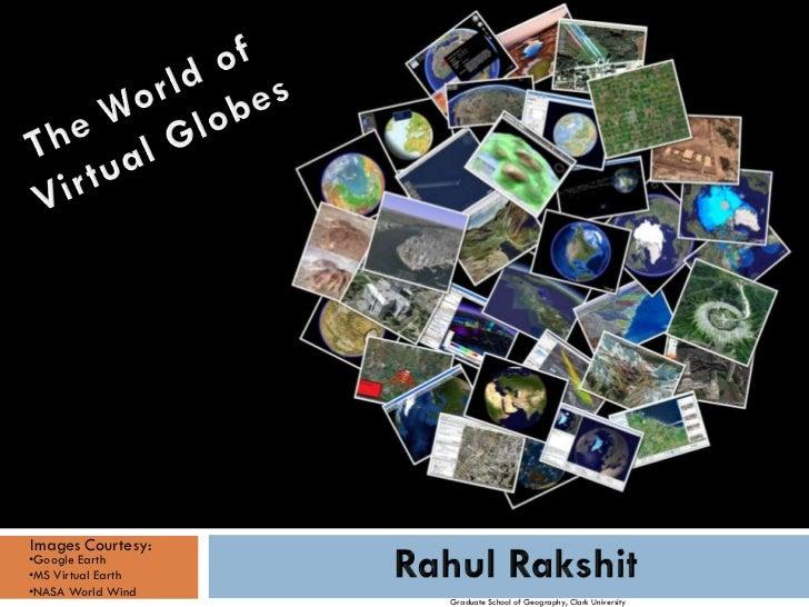 Images Courtesy:•Google Earth•MS Virtual Earth•NASA World Wind                    Graduate School of Geography, Clark Univ...