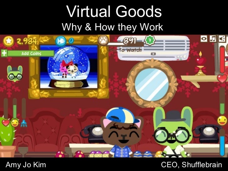 Amy Jo Kim  CEO, Shufflebrain Virtual Goods Why & How they Work