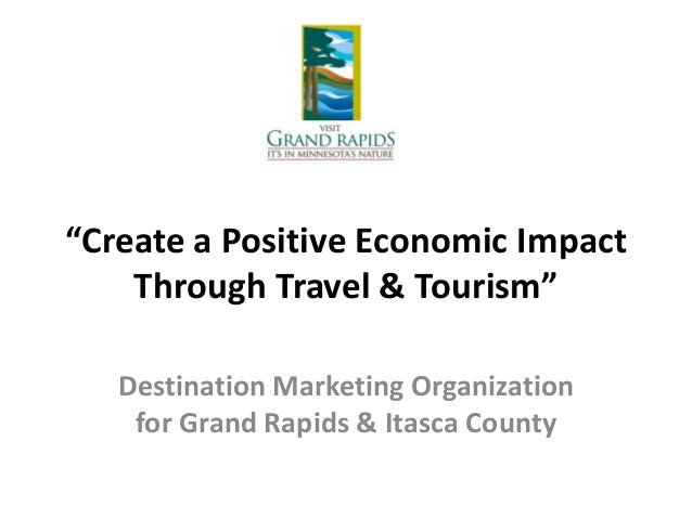 """Create a Positive Economic Impact Through Travel & Tourism"" Destination Marketing Organization for Grand Rapids & Itasca ..."