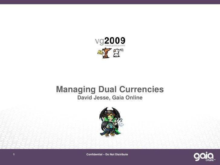 Managing Dual Currencies         David Jesse, Gaia Online     1          Confidential – Do Not Distribute