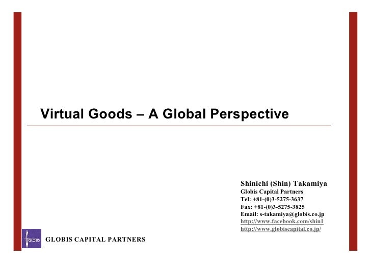 Virtual Goods – A Global Perspective                                 Shinichi (Shin) Takamiya                             ...